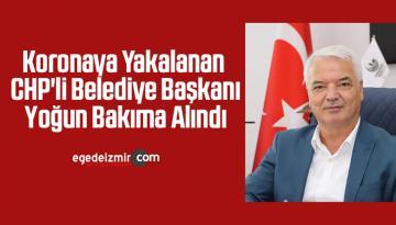 Koronaya yakalanan CHP'li belediye başkanı yoğun bakıma alındı