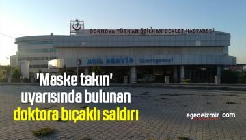 'Maske takın' uyarısında bulunan doktora bıçaklı saldırı