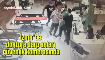 İzmir'de doktora darp anları güvenlik kamerasında