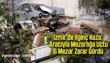 İzmir'de ilginç kaza: Aracıyla mezarlığa uçtu, 6 mezar zarar gördü