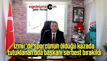 İzmir'de sporcunun öldüğü kazada tutuklanan oda başkanı serbest bırakıldı