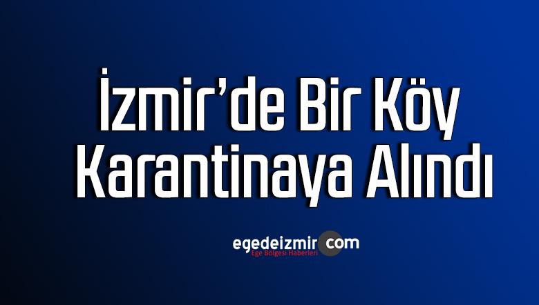 İzmir'de bir köy karantinaya alındı