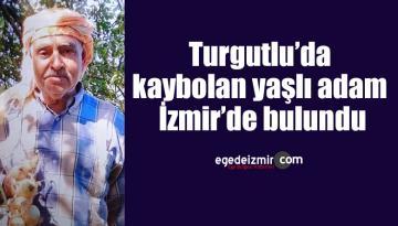 Turgutlu'da kaybolan yaşlı adam İzmir'de bulundu