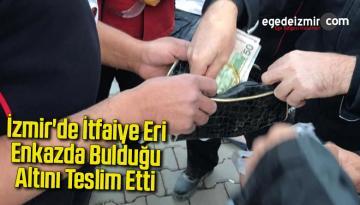 İzmir'de itfaiye eri, enkazda bulduğu altını teslim etti