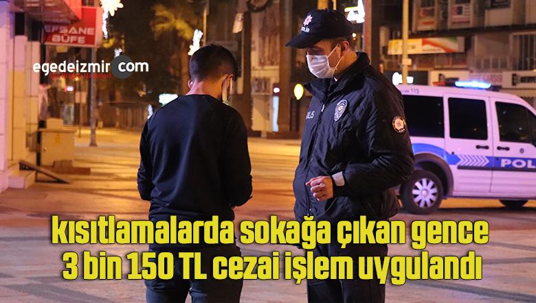 kısıtlamalarda sokağa çıkan gence 3 bin 150 TL cezai işlem uygulandı