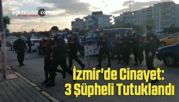 İzmir'de cinayet: 3 şüpheli tutuklandı