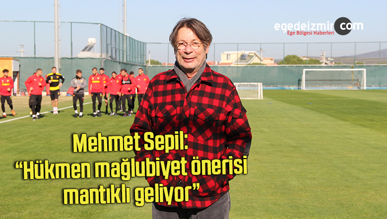 """Mehmet Sepil: """"Hükmen mağlubiyet önerisi mantıklı geliyor"""""""