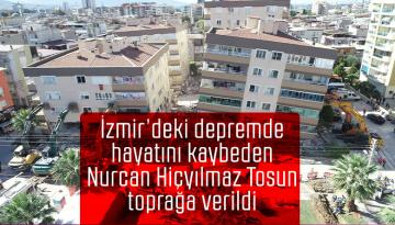 İzmir'deki depremde hayatını kaybeden Nurcan Hiçyılmaz Tosun toprağa verildi