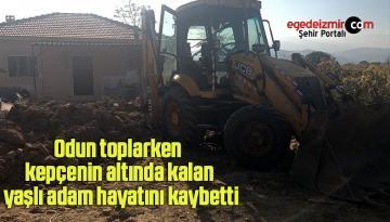 Odun toplarken kepçenin altında kalan yaşlı adam hayatını kaybetti