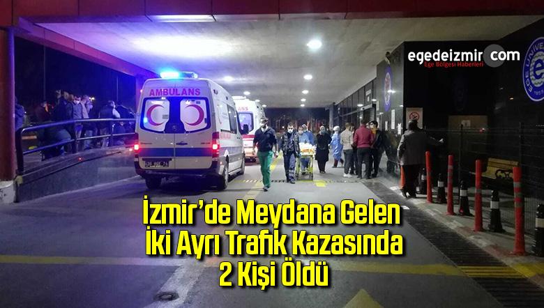 İzmir'de meydana gelen iki ayrı trafik kazasında 2 kişi öldü