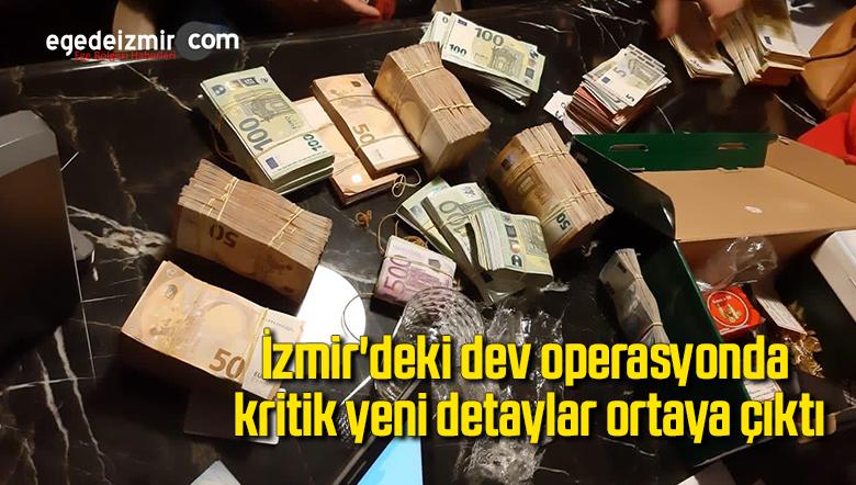 İzmir'deki dev operasyonda kritik yeni detaylar ortaya çıktı