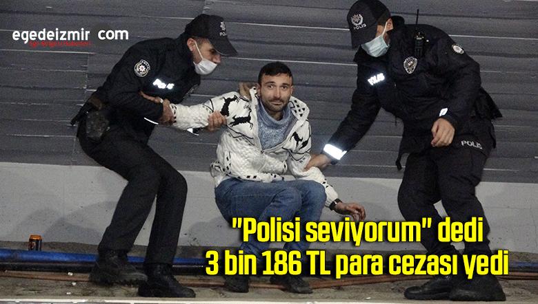 """""""Polisi seviyorum"""" dedi, 3 bin 186 TL para cezası yedi"""
