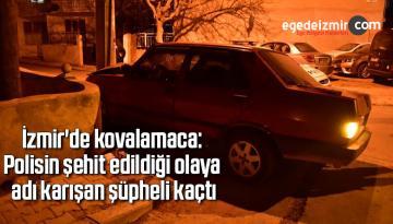 İzmir'de kovalamaca: Polisin şehit edildiği olaya adı karışan şüpheli kaçtı
