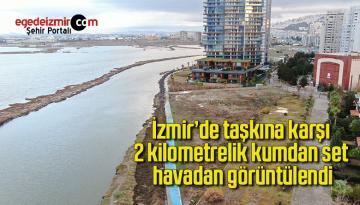 İzmir'de taşkına karşı 2 kilometrelik kumdan set havadan görüntülendi