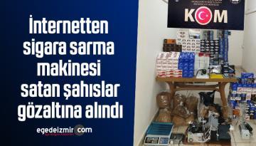 İnternetten sigara sarma makinesi satan şahıslar gözaltına alındı