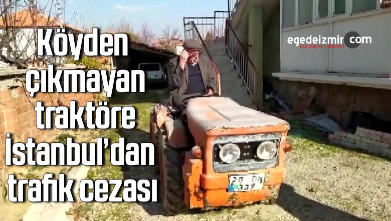 Köyden çıkmayan traktöre, İstanbul'dan trafik cezası