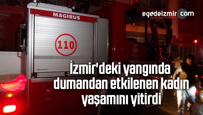 İzmir'deki yangında dumandan etkilenen kadın yaşamını yitirdi