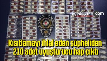 Kısıtlamayı ihlal eden şüpheliden 210 adet uyuşturucu hap çıktı