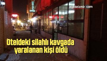 Oteldeki silahlı kavgada yaralanan kişi öldü