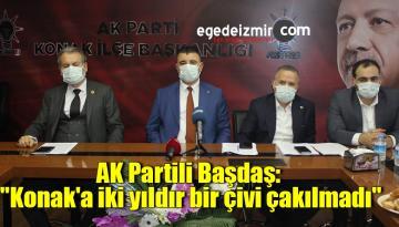 """AK Partili Başdaş: """"Konak'a iki yıldır bir çivi çakılmadı"""""""