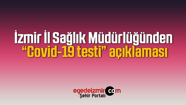 İzmir İl Halk Sağlığı Müdürlüğü'nden Covid-19 Testi Açıklaması