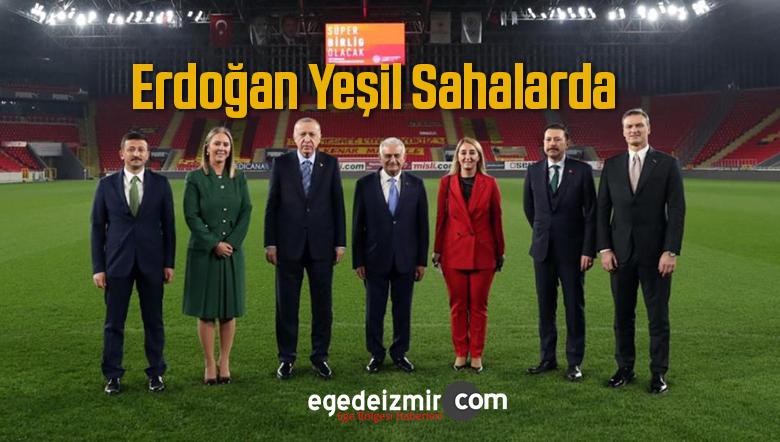 Cumhurbaşkanı Erdoğan Yeşil Sahaya İndi