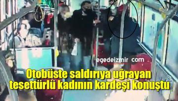 Otobüste saldırıya uğrayan tesettürlü kadının kardeşi konuştu