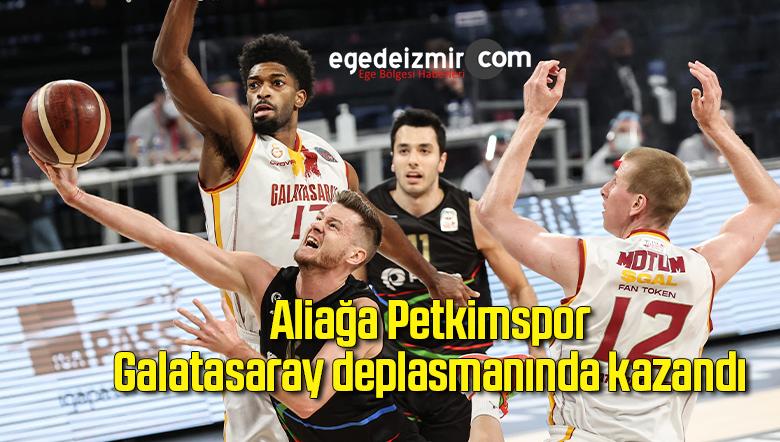 Aliağa Petkimspor, Galatasaray deplasmanında kazandı