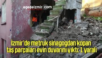 İzmir'de metruk sinagogdan kopan taş parçaları evin duvarını yıktı: 1 yaralı