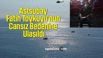 18 Gündür Kayıp Astsubay Fatih Toykuyu'nun Cansız Bedenine Ulaşıldı