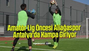 Amatör Lig Öncesi Aliağaspor Antalya'da Kampa Giriyor