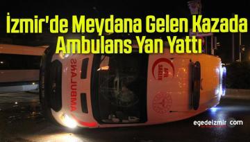 İzmir'de Meydana Gelen Kazada Ambulans Yan Yattı