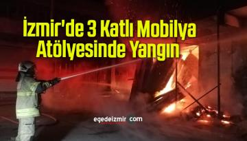 İzmir'de 3 Katlı Mobilya Atölyesinde Yangın Çıktı