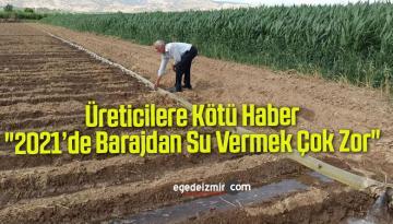 """Üreticilere Kötü Haber, """"2021'de Barajdan Su Vermek Çok Zor"""""""