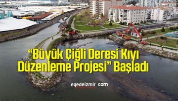 """""""Büyük Çiğli Deresi Kıyı Düzenleme Projesi"""" Başladı"""