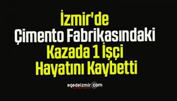 İzmir'de Çimento Fabrikasındaki Kazada 1 İşçi Hayatını Kaybetti