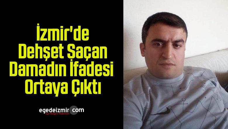İzmir'de Dehşet Saçan Damadın İfadesi Ortaya Çıktı