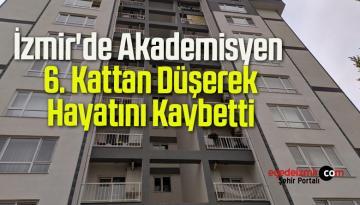 İzmir'de Akademisyen 6. Kattan Düşerek Hayatını Kaybetti