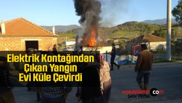 Elektrik Kontağından Çıkan Yangın Evi Küle Çevirdi