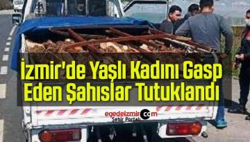 İzmir'de Yaşlı Kadını Gasp Eden Şahıslar Tutuklandı