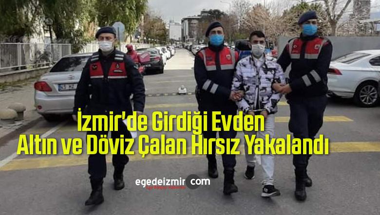 İzmir'de Girdiği Evden Altın ve Döviz Çalan Hırsız Yakalandı