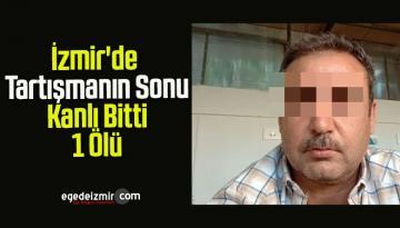 İzmir'de Tartışmanın Sonu Kanlı Bitti, 1 Ölü