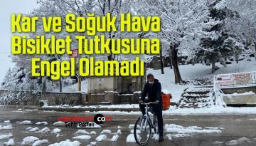 Kar ve Soğuk Hava Bisiklet Tutkusuna Engel Olamadı