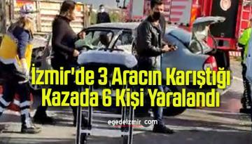 İzmir'de 3 Aracın Karıştığı Kazada 6 Kişi Yaralandı