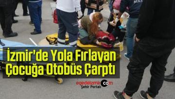 İzmir'de Yola Fırlayan 10 Yaşındaki Çocuğa Otobüs Çarptı