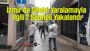 İzmir'de Silahlı Yaralamayla İlgili 2 Şüpheli Yakalandı