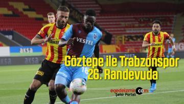 Göztepe ile Trabzonspor 26. Randevuda