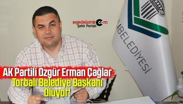 Özgür Erman Çağlar'ın Torbalı Belediye Başkanı Olmasına Kesin Gözle Bakılıyor