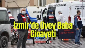 İzmir'de Üvey Baba Cinayeti… Annesinin Eski Eşini Öldürdü