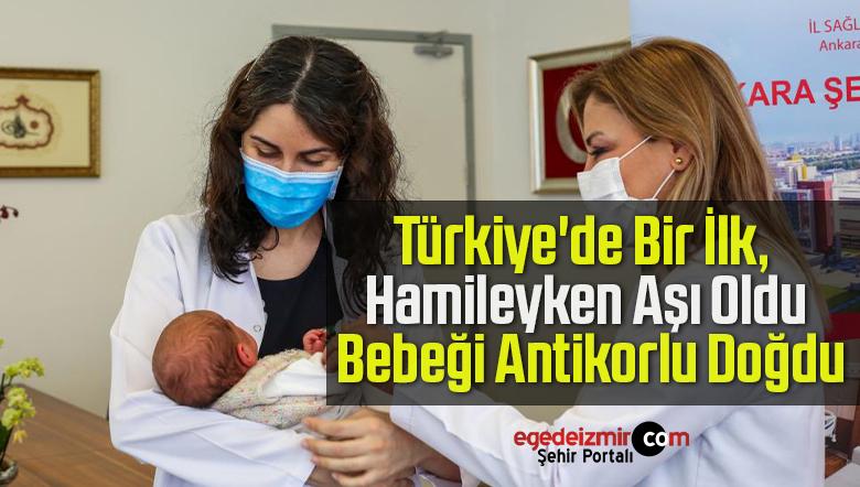 Türkiye'de Bir İlk, Hamileyken Aşı Oldu Bebeği Antikorlu Doğdu